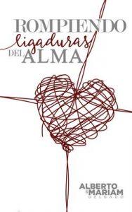 Rompiendo Ligaduras Del Alma – Alberto Delgado, Mariam Delgado [ePub & Kindle]