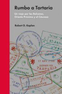 Rumbo a Tartaria: Un viaje por los Balcanes, Oriente Próximo y el Cáucaso (Ensayo Político) – Robert D. Kaplan, Ramón Ibero Iglesias [ePub & Kindle]