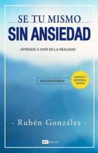 Sé tú mismo sin ansiedad: Aprende a vivir en la realidad – Rubén González, Editorial SKY [ePub & Kindle]