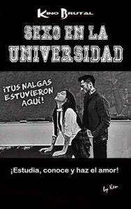 Sexo en la Universidad: ¡Estudia, conoce y haz el amor! – Ken Kino Brutal, Adrian Bernal [ePub & Kindle]
