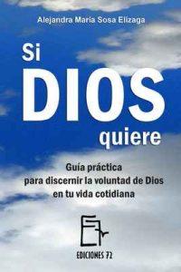 Si Dios quiere: Guía práctica para discernir la voluntad de Dios en tu vida cotidiana – Alejandra María Sosa Elízaga [ePub & Kindle]