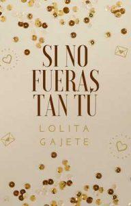 Si no fueras tan tú: (Saúl y Laura 1ª parte) – Lolita Gajete [ePub & Kindle]