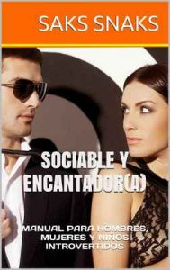 Sociable y encantador(a): Manual para hombres, mujeres y niños introvertidos – Saks Snaks [ePub & Kindle]