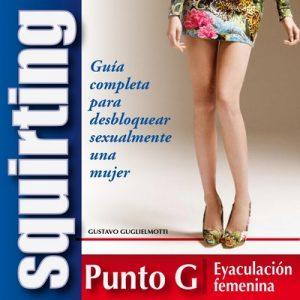 Squirt – Guía completa para desbloquear sexualmente una mujer – Gustavo Guglielmotti [ePub & Kindle]