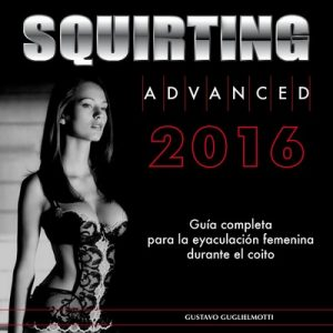 Squirting Advanced ESPAÑA – Gustavo Guglielmotti [ePub & Kindle]