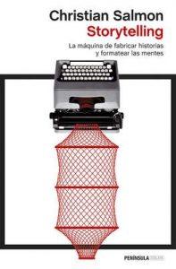 Storytelling: La máquina de fabricar historias y formatear las mentes – Christian Salmon, Inés Bertolo Fernández [ePub & Kindle]