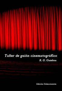 Taller de guión cinematográfico: Edición coleccionista – Rafa Gamboa [ePub & Kindle]