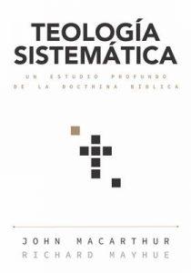 Teología sistemática: Un estudio profundo de la doctrina bíblica – John MacArthur [ePub & Kindle]