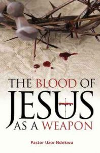 The Blood of Jesus as a Weapon – Pastor Uzor Ndekwu [ePub & Kindle] [English]