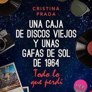 Todo lo que perdí: Una caja de discos viejos y unas gafas de sol de 1964 – Cristina Prada [Narrado por Carem Calderon] [Audiolibro] [Español]