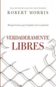 Verdaderamente libres: Rompa los lazos que le impiden vivir en plenitud – Robert Morris [ePub & Kindle]