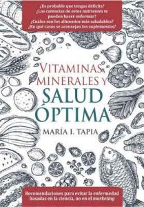 Vitaminas, minerales y salud óptima: Recomendaciones para evitar la enfermedad basadas en la ciencia, no en el marketing – María I. Tapia [ePub & Kindle]