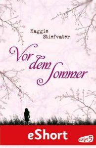 """Vor dem Sommer: eShort zur Trilogie """"Nach dem Sommer ruht das Licht in deinen Augen"""" (Die Wölfe von Mercy Falls) – Maggie Stiefvater [ePub & Kindle] [German]"""