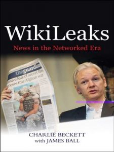 WikiLeaks: News in the Networked Era (1st Edition) – Charlie Beckett, James Ball [ePub & Kindle] [English]