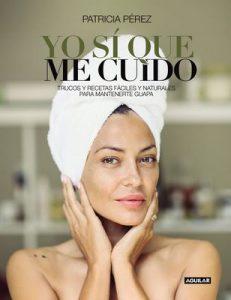 Yo sí que me cuido: Trucos y recetas fáciles y naturales para mantenerte guapa – Patricia Pérez [ePub & Kindle]