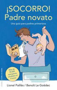 ¡Socorro! Padre novato: Una guía para padres primerizos – Lionel Paillès, Benoît Le Goëdec [ePub & Kindle]