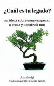 ¿Cuál es tu legado? 101 ideas sobre cómo empezar a crear y construir uno – Anca Ioviţă, David Arieta Galván, Marcela Gutiérrez Bravo [ePub & Kindle]