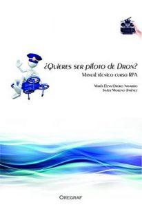 ¿Quiéres ser piloto de dron?: Manual Técnico Curso RPAS – María Elena Orero Navarro, F. Javier Moreno Jiménez [PDF & Kindle]