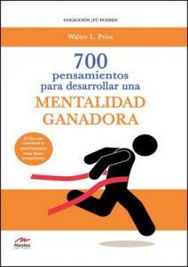 700 Pensamientos para desarrollar una mentalidad ganadora (Tú puedes nº 6) – Walter L. Prize [ePub & Kindle]