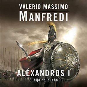 Aléxandros I: El hijo del sueño – Valerio Massimo Manfredi [Narrado por Jordi Salas] [Audiolibro] [Español]