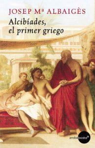 Alcibíades. El primer griego – Josep María Albaigés [ePub & Kindle]