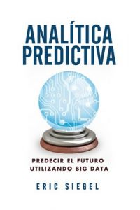 Analítica predictiva (Títulos Especiales) (1st Edition) – Eric Siegel [ePub & Kindle]