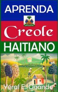 Aprenda Creole Haitiano – Yeral E. Ogando [ePub & Kindle]