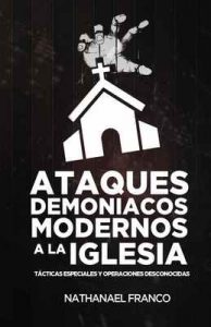 Ataques demoníacos modernos a la iglesia: Tácticas especiales y ataques desconocidos – Nathanael Franco [ePub & Kindle]