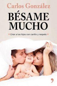 Bésame mucho (nueva presentación): Cómo criar a tus hijos con amor – Carlos González [ePub & Kindle]