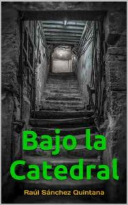 Bajo la Catedral – Raúl Sanchez Quintana [ePub & Kindle]