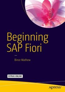 Beginning SAP Fiori (1st ed. Edition) – Bince Mathew [ePub & Kindle] [English]