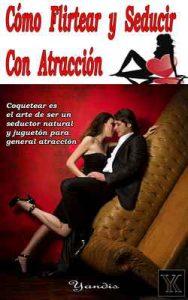 Cómo Flirtear y Seducir Con Atracción – Yandis Leodán López Cruz [ePub & Kindle]