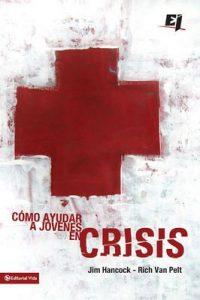 Cómo ayudar a jóvenes en crisis (Especialidades Juveniles) – Jim Hancock, Rich Van Pelt [ePub & Kindle]