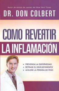 Cómo revertir la inflamación: Prevenga la enfermedad, retrase el envejecimiento, acelere la pérdida de peso – Don Colbert [ePub & Kindle]