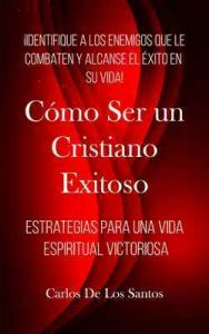 Cómo ser un cristiano exitoso: Estrategias para una vida espiritual victoriosa – Carlos De Los Santos R. [ePub & Kindle]