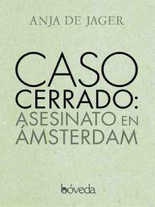 Caso cerrado: asesinato en Ámsterdam – Anja De Jager, Carmen Ternero Lorenzo [ePub & Kindle]