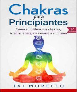 Chakras para Principiantes: Cómo equilibrar sus chakras, irradiar energía y sanarse a sí mismo – Tai Morello [ePub & Kindle]