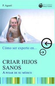 Como Crias Hijos Sanos: A pesar de su medico – Adolfo Perez Agusti [ePub & Kindle]