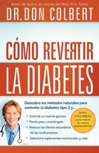 Cómo revertir la diabetes: Descubra los métodos naturales para controlar la diabetes tipo 2 – Don Colbert [ePub & Kindle]