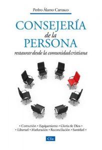 Consejeria de la persona Restaurar desde la comunidad cristiana – Pedro Álamo Carrasco [ePub & Kindle]