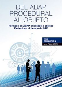 Del ABAP Procedural al objeto: Fórmese en ABAP orientado a objetos, Evolucione al tiempo de SAP (Tyalgr nº 1) – Yann Szwec, Xavier Obert de Thieusies [ePub & Kindle]