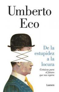 De la estupidez a la locura: Crónicas para el futuro que nos espera – Umberto Eco [ePub & Kindle]