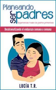 Desdramatizando el embarazo semana a semana (Planeando ser padres nº 1) – Lucía T.R., Susana Sanchez Yagüe [ePub & Kindle]