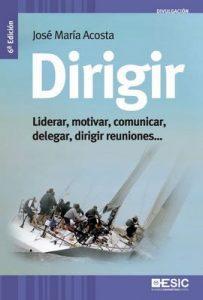 Dirigir. Liderar, motivar, comunicar, delegar, dirigir reuniones (Divulgación) – José María Acosta Vera [ePub & Kindle]