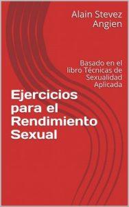 Ejercicios para el Rendimiento Sexual: Basado en el libro Técnicas de Sexualidad Aplicada (Cuadernos de Técnicas de Sexualidad Aplicada nº 2) – Alain Stevez Angien, Guillermo Gutierrez [ePub & Kindle]