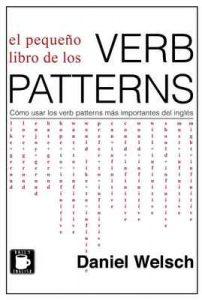 El Pequeño Libro de los Verb Patterns: Cómo usar los verb patterns más importantes del inglés – Daniel Welsch [ePub & Kindle]