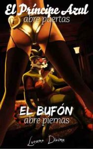 El Príncipe Azul abre puertas, el Bufón abre piernas: El manual de seducción que ellas no quieren que leas – Lucano Divina, Juan Pablo Bustamante, Carlos Cubillos [ePub & Kindle]
