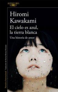 El cielo es azul, la tierra blanca: Una historia de amor – Hiromi Kawakami [ePub & Kindle]