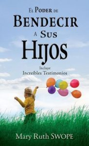 El poder de bendecir a sus hijos – Mary Ruth Swope [ePub & Kindle]