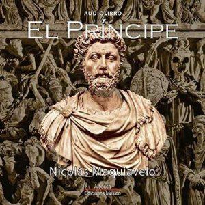 El principe – Nicolas Maquiavelo [Narrado por Joaquin Rodrigo Madrigal] [Audiolibro] [Español]